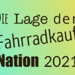 Die Lage der (Fahrradkauf)nation 2021